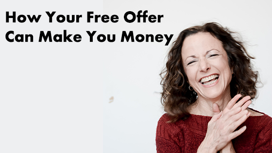 How Your Free Offer Can Make You Money: 5 Must-Have Ingredients