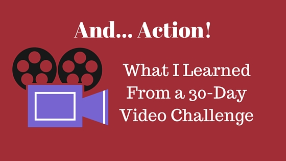 And…. Action! What I Learned from a 30-day Video Challenge