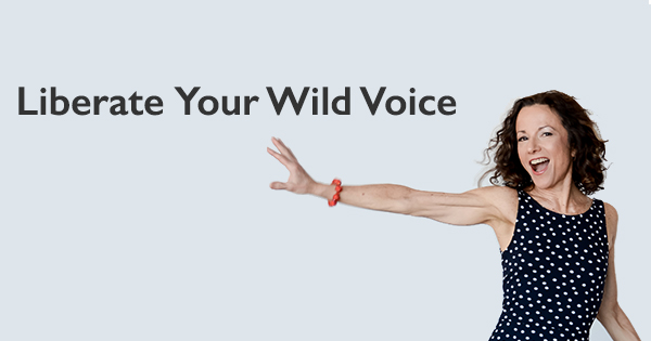 Liberate Your Wild Voice: How to Express Yourself with Confidence and Your Own Kind of Charisma