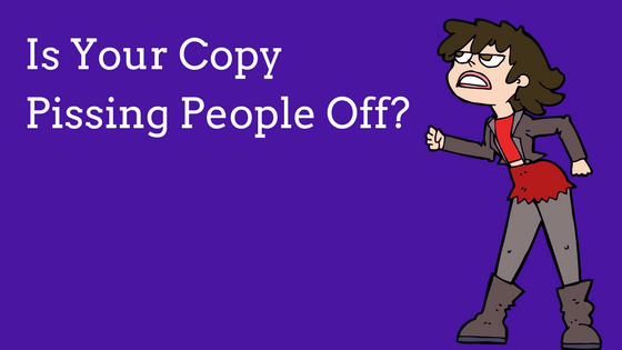 Is Your Copy Pissing People Off?