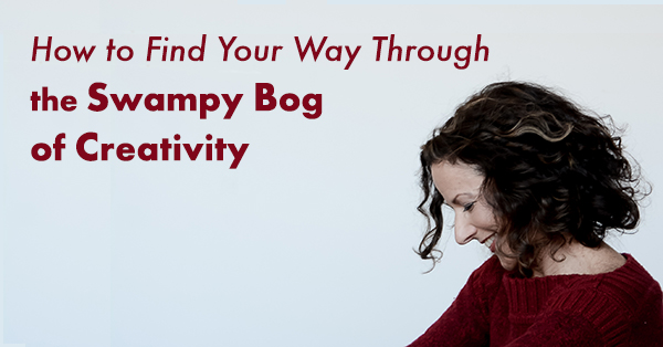 How to Find Your Way Through the Swampy Bog of Creativity