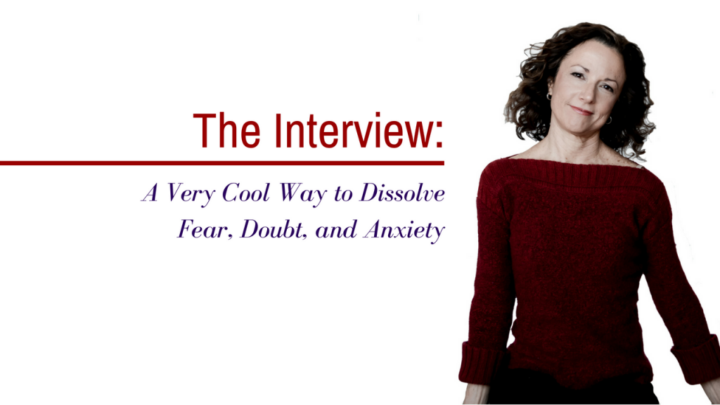 The Interview: A Very Cool Way to Dissolve Fear, Doubt, and Anxiety
