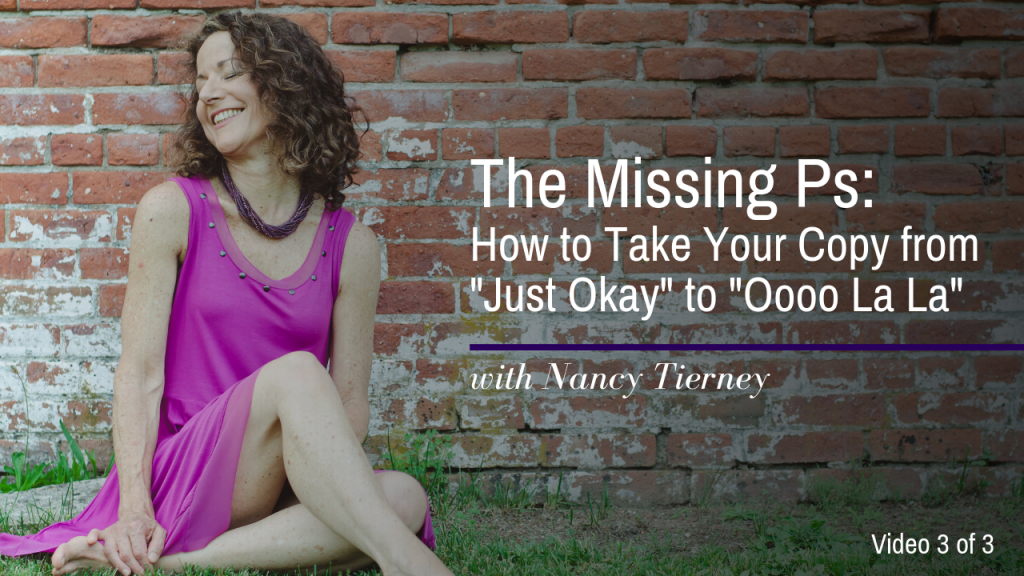 "Video #3: The Missing Ps: How to Take Your Copy from ""Just Okay"" to ""Oooo La La!"" Video #3 of 3"